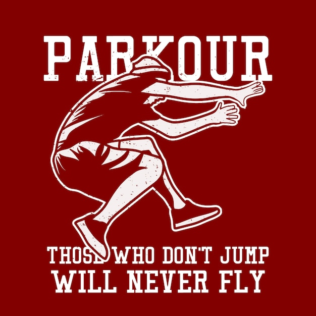 T shirt design parkour those who don't jump will never fly with man jumping vintage illustration Premium Vector