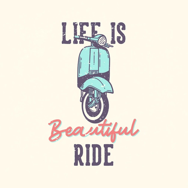 T-shirt design slogan typography life is beautiful ride with classic scooter motor vintage illustration Premium Vector