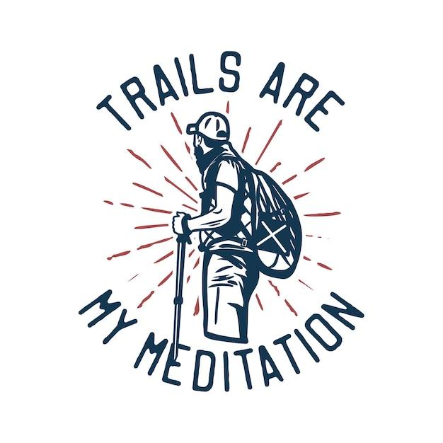 Следы дизайна футболки - это моя медитация с тропами - моя медитация с туристом, держащим пеший шест, винтажная иллюстрация Premium векторы