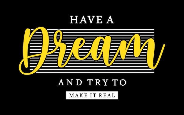 夢を持って、プリントtシャツの女の子のために実際のタイポグラフィを作ってみてください Premiumベクター