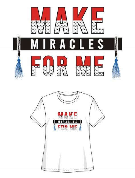 私のために奇跡を起こしますプリントtシャツのタイポグラフィ Premiumベクター