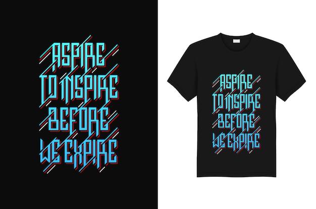 私たちはタイポグラフィーtシャツデザインを期限切れになる前に鼓舞することを熱望する Premiumベクター