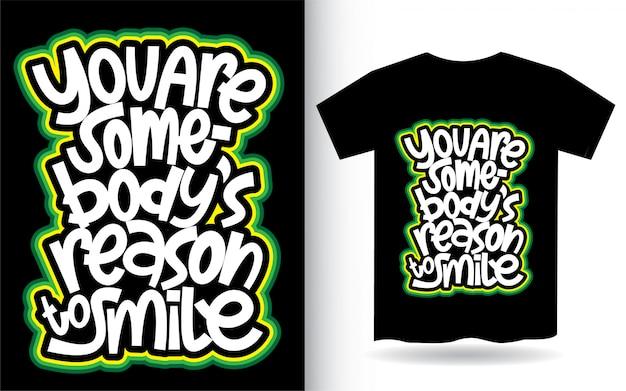 あなたはtシャツのハンドレタリングを笑顔にする誰かの理由です Premiumベクター