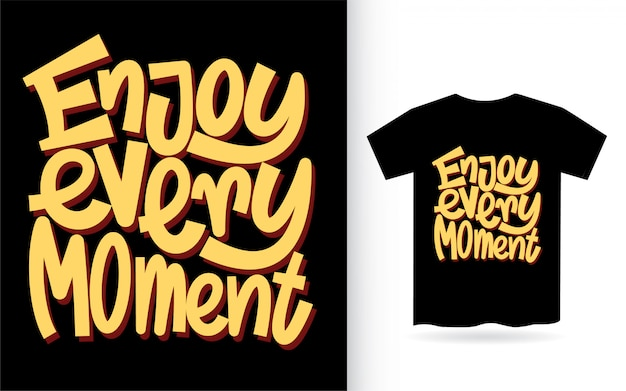 Tシャツの手レタリングスローガンを一瞬一瞬楽しむ Premiumベクター