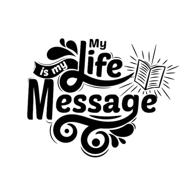 私の人生は私のメッセージです。 tシャツデザインのタイポグラフィレタリングを引用します。 Premiumベクター
