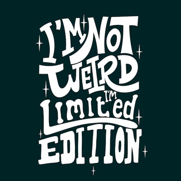 変じゃない、限定版です。 tシャツデザインのタイポグラフィレタリングを引用します。面白い引用 Premiumベクター
