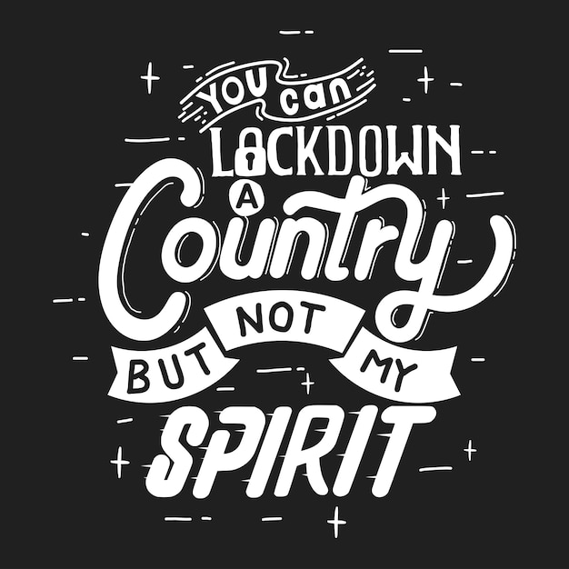 あなたは国を封鎖できますが、私の精神は封鎖できません。 tシャツデザインのタイポグラフィレタリングを引用します。パンデミックキャンペーンのための手描きのレタリング Premiumベクター