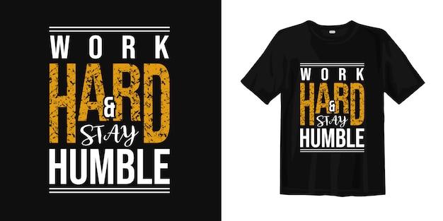 一生懸命働いて、謙虚になってください。やる気を起こさせる言葉のtシャツのデザイン Premiumベクター