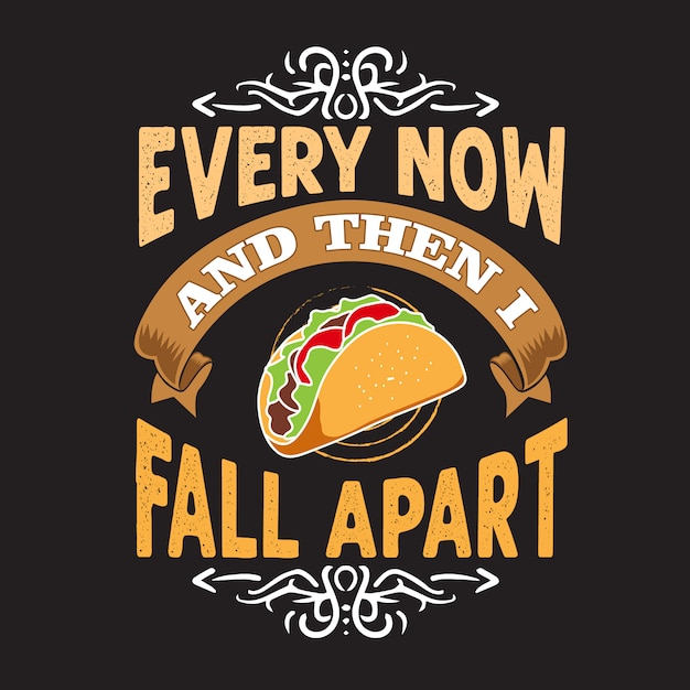 Tacos quote and saying. every now and then i fall apart Premium Vector
