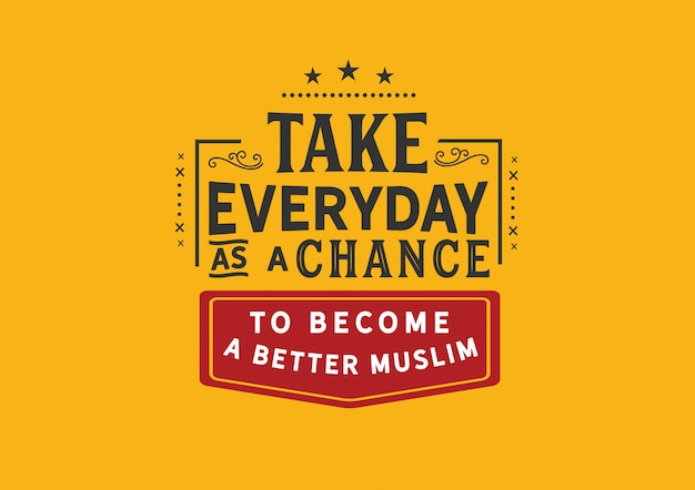 Take everyday as a chance to become a better muslim Premium Vector