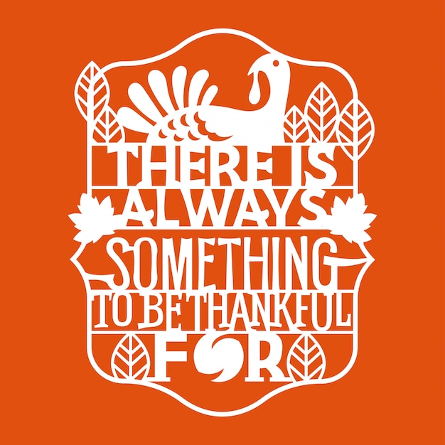 There is always something to be thankful for phrase. happy thanksgiving quote Premium Vector