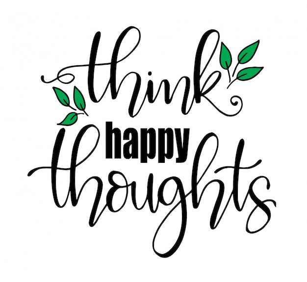 Think happy thoughts.inspirational quote, hand lettering Premium Vector
