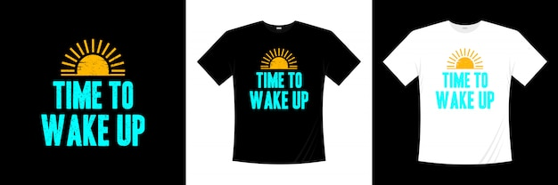 Time to wake up typography t shirt design Premium Vector
