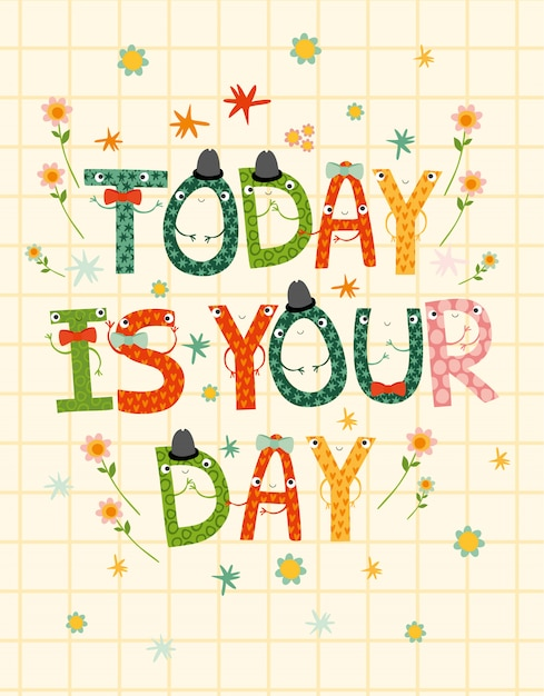 Today is your day, funny letters Free Vector