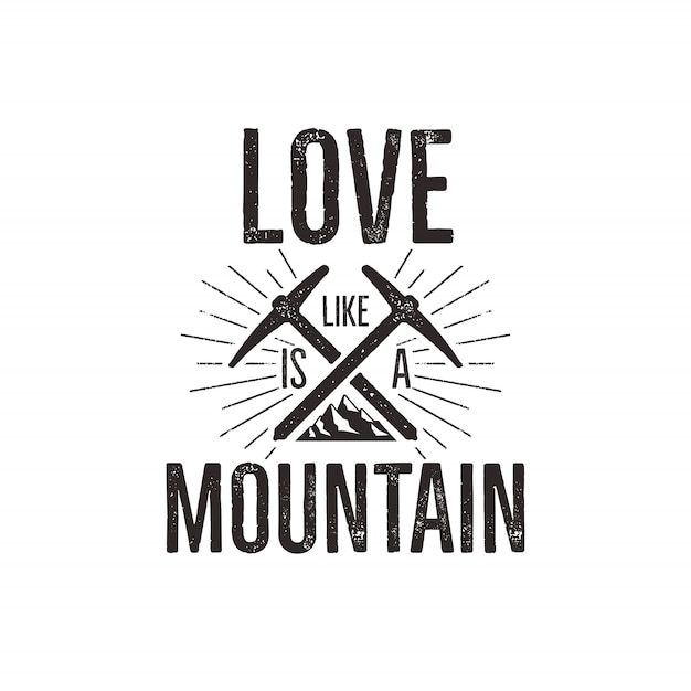 Travel badge with mountain, climb gear and quote - love mountain. Premium Vector