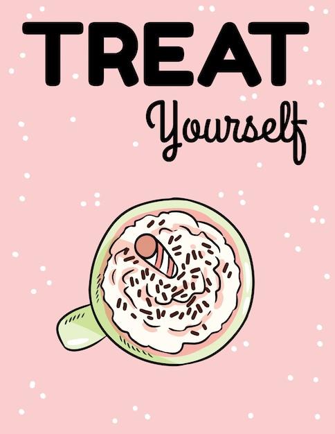 Порадуйте себя открыткой. вкусный кофейный напиток со взбитыми сливками милый постер Premium векторы