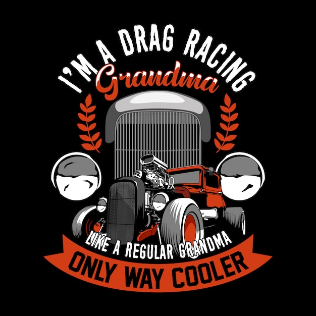 Trendy racer quote and slogan  . i'm a drag racing grandma, like a regular grandma, only way cooler. old car  . Premium Vector