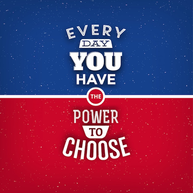 Typographic quote design: every day you have the power to choose Premium Vector