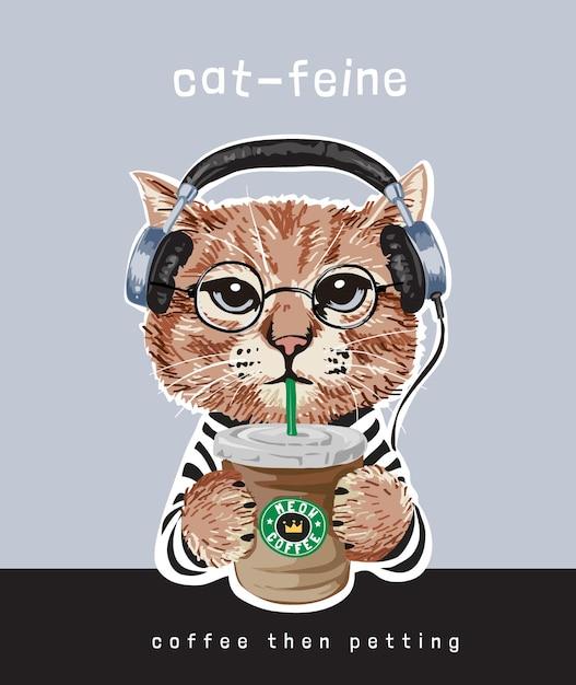 커피 컵 그림을 들고 헤드폰에 만화 고양이와 타이포그래피 슬로건 프리미엄 벡터
