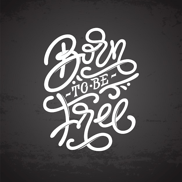 Vintage lettering born to be free on dark gray background. typography for print , t-shirts, sweatshirts, posters, tattoo design, covers of notebooks and sketchbooks.  illustration. Premium Vector