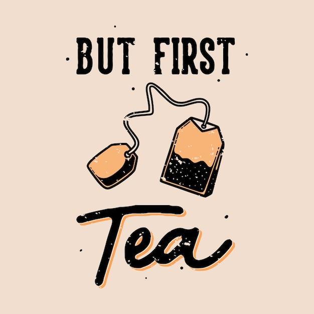 Винтажная типография лозунга, но первый чай Premium векторы