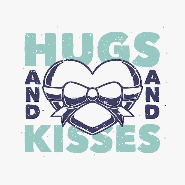 Винтажный слоган типографики объятия и поцелуи для дизайна футболки Premium векторы