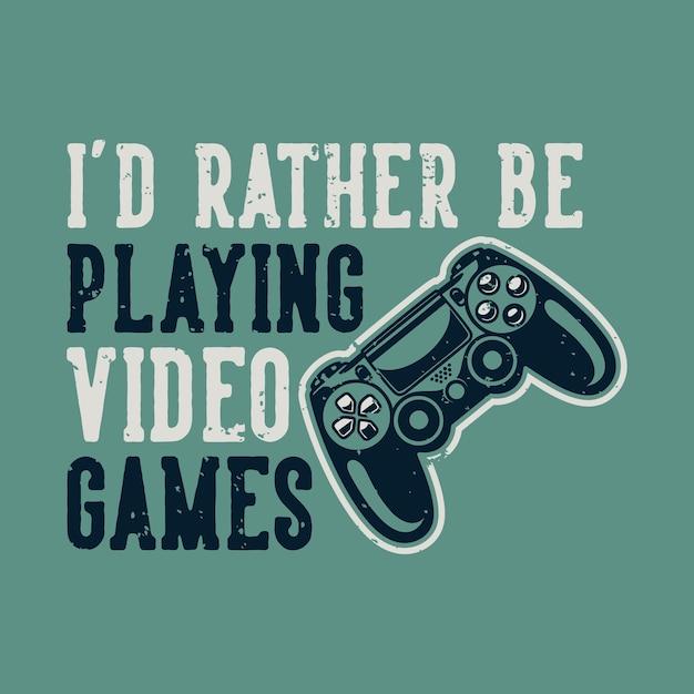 Винтажная типография слогана, я бы предпочел играть в видеоигры Premium векторы
