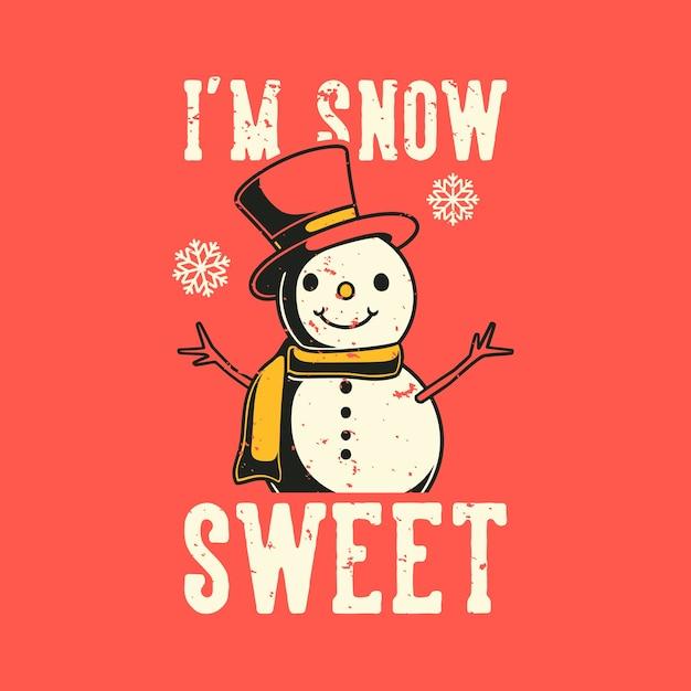 Винтажная типография с лозунгом i'm snow sweet для футболки Premium векторы