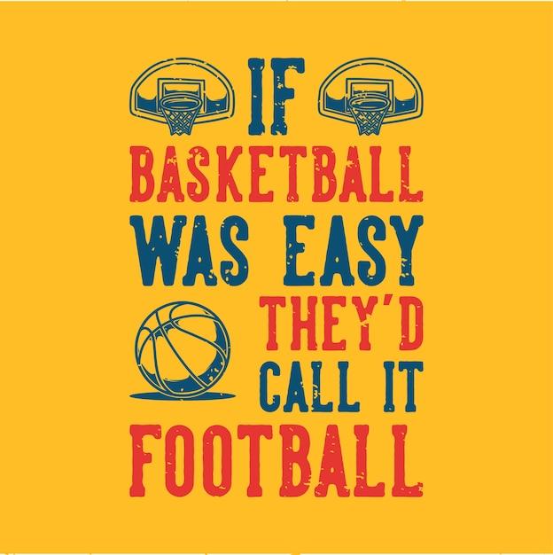 Винтажная типография со слоганом, если бы баскетбол был легким, они бы назвали это футболом для дизайна футболки Premium векторы