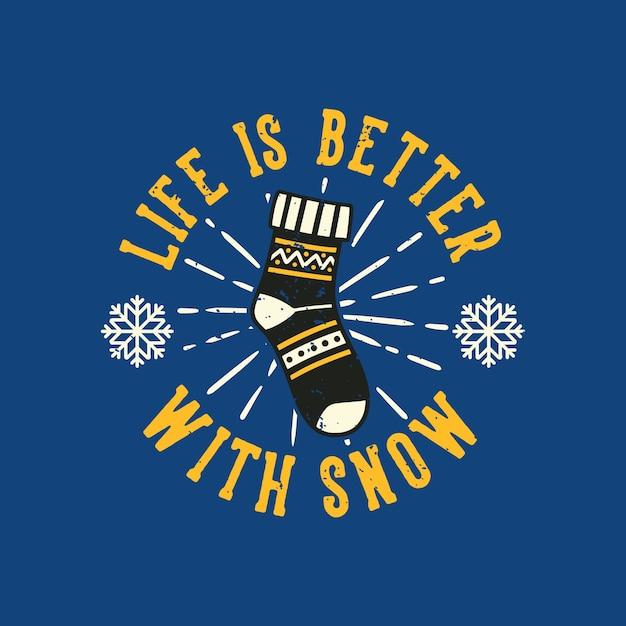 Винтажный слоган типографики: жизнь лучше со снегом Premium векторы