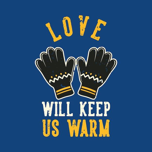 Винтажный слоган типографики любовь согреет нас для дизайна футболки Premium векторы