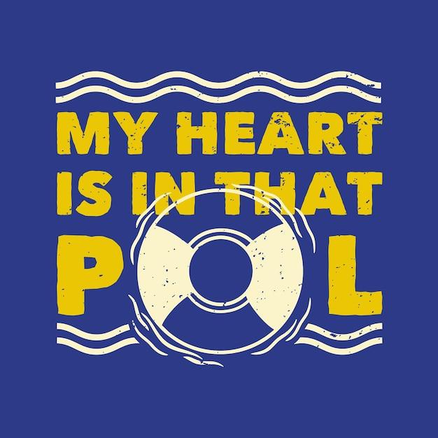 Винтажная типографика с лозунгом, мое сердце в этом бассейне Premium векторы