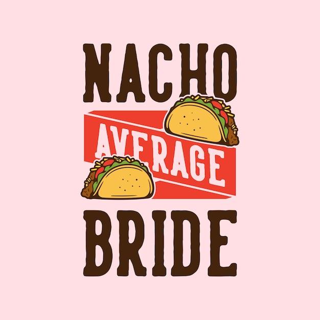Винтажный слоган типография начо средняя невеста Premium векторы