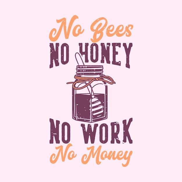 Винтажная типография с слоганом: нет пчел, нет меда, нет работы, нет денег на футболку Premium векторы