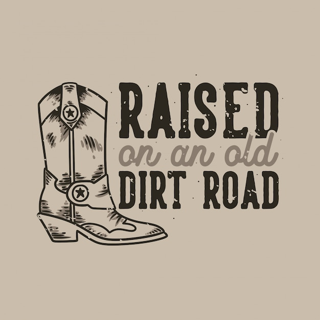 Vintage slogan typography raised on an old dirt road Premium Vector