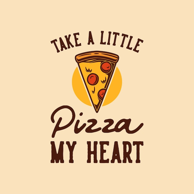 Винтажная типография со слоганом: возьми немного пиццы, мое сердце, для дизайна футболки Premium векторы