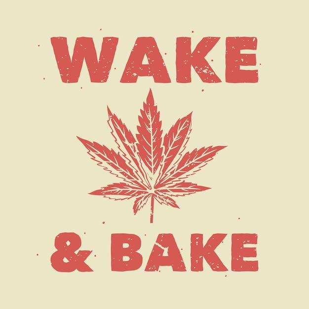 Винтажная типография с надписью wake & bake для футболки Premium векторы