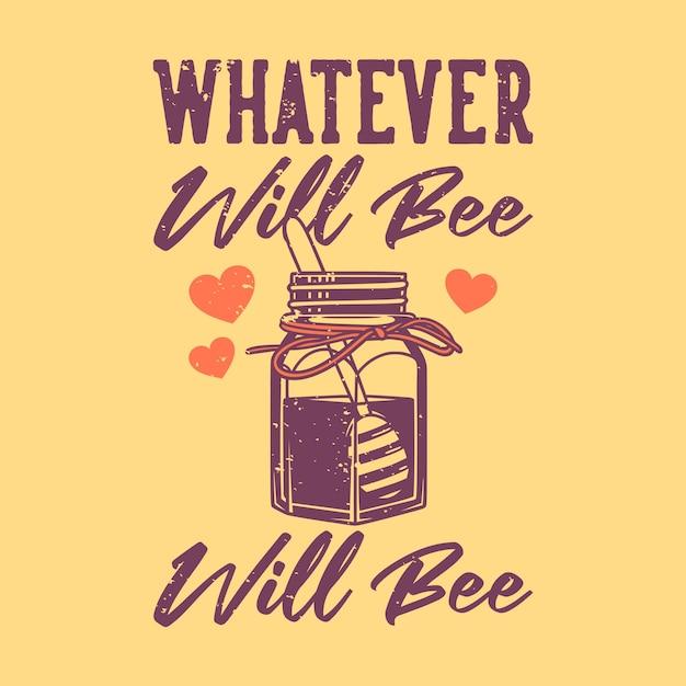 Винтажный слоган типографики, что бы ни было, будет пчела Premium векторы