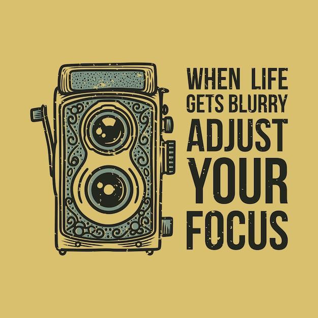 Vintage slogan typography when life gets blurry adjust your focus Premium Vector