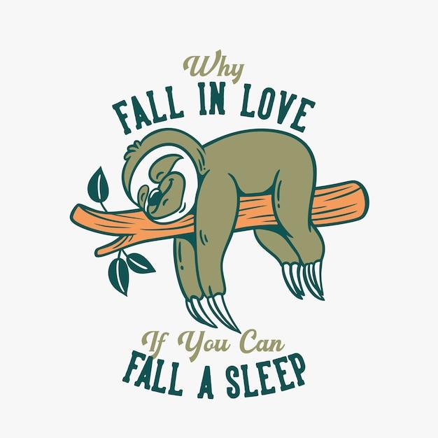 Винтажная типография с слоганом: зачем влюбляться, если можно заснуть, медленные лори спят на стволах деревьев Premium векторы