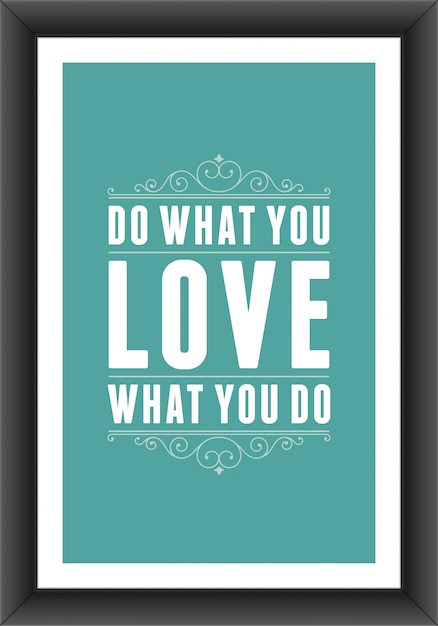 Vintage typographic quote  do what you love, love what you do poster Premium Vector