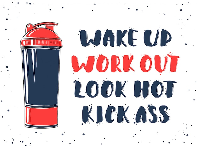 Wake up, work out, look hot, kick ass with shaker Premium Vector