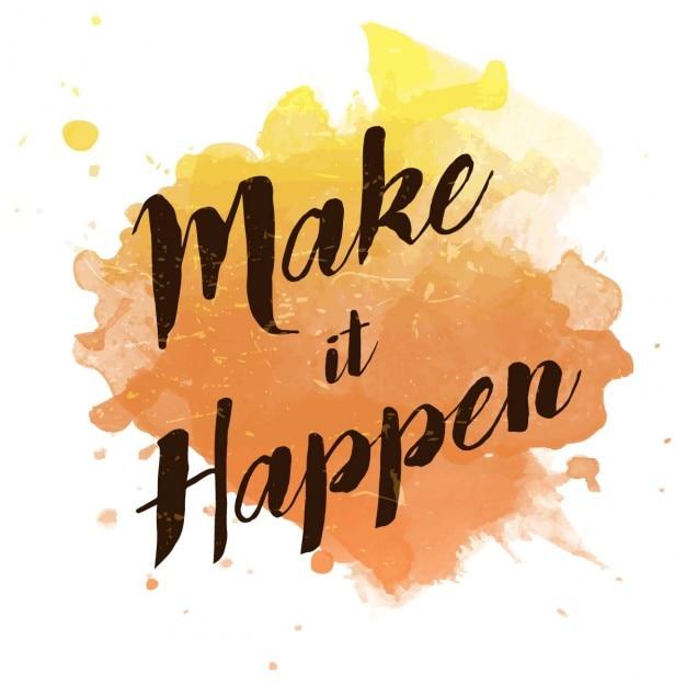 Make It Happen >> Watercolor Splash With Make It Happen Quote Vector Free Download