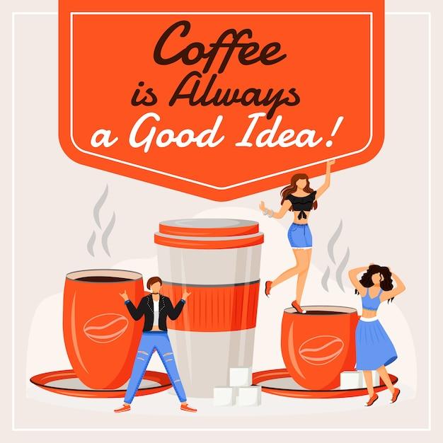 コーヒーは常に良いアイデアのソーシャルメディアの投稿です。やる気を起こさせるフレーズ。 webバナーデザインテンプレートです。喫茶店ブースター、碑文付きコンテンツのレイアウト。 Premiumベクター