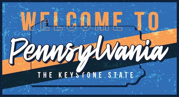 ペンシルバニアヴィンテージさびた金属サインイラストへようこそ。タイポグラフィ手描きのレタリングとグランジスタイルの州地図。 Premiumベクター