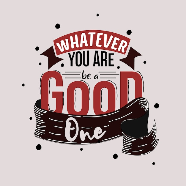 Whatever you are be a good one. motivational quote Premium Vector