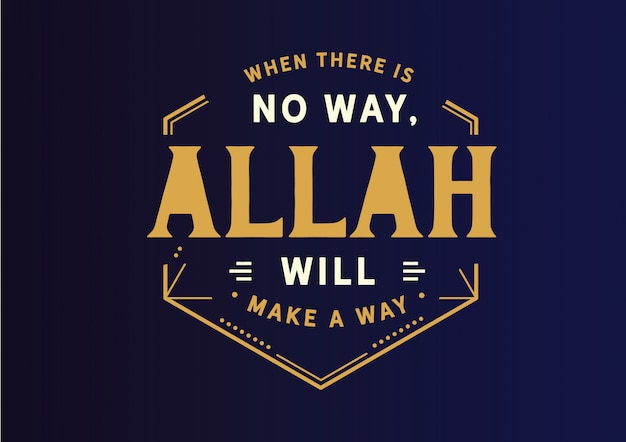 When there is no way allah will make a way. Premium Vector