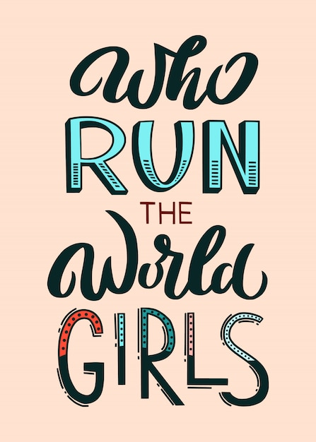 Who run the world girls - unique hand drawn inspirational girl power quote. handwritten typography lettering Premium Vector