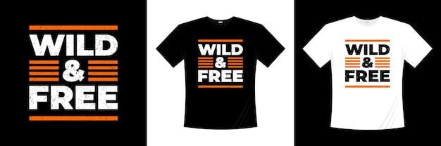 Дикий и свободный дизайн рубашки типографики Premium векторы