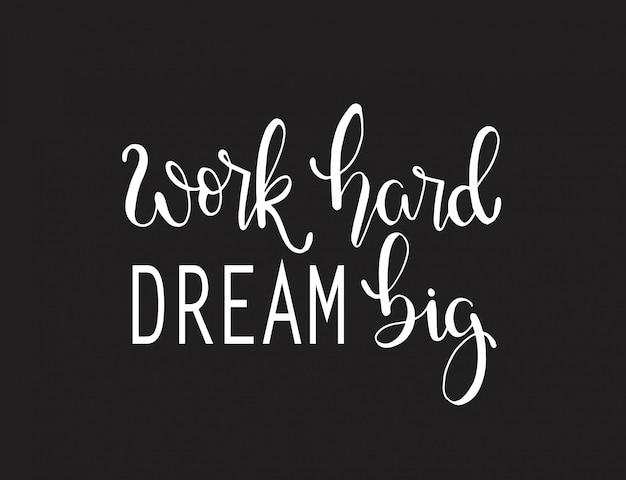Work hard dream big, hand lettering, motivational quote Premium Vector